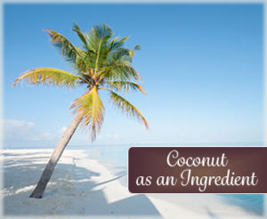 The Romance of the Coconut as an ingredient